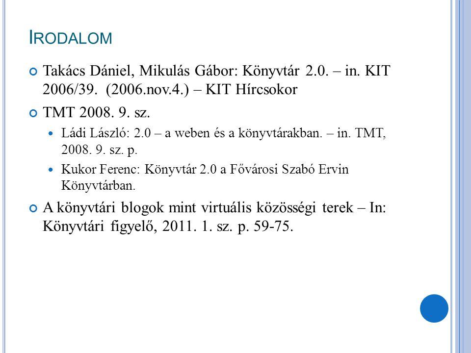 I RODALOM Takács Dániel, Mikulás Gábor: Könyvtár 2.0. – in. KIT 2006/39. (2006.nov.4.) – KIT Hírcsokor TMT 2008. 9. sz. Ládi László: 2.0 – a weben és