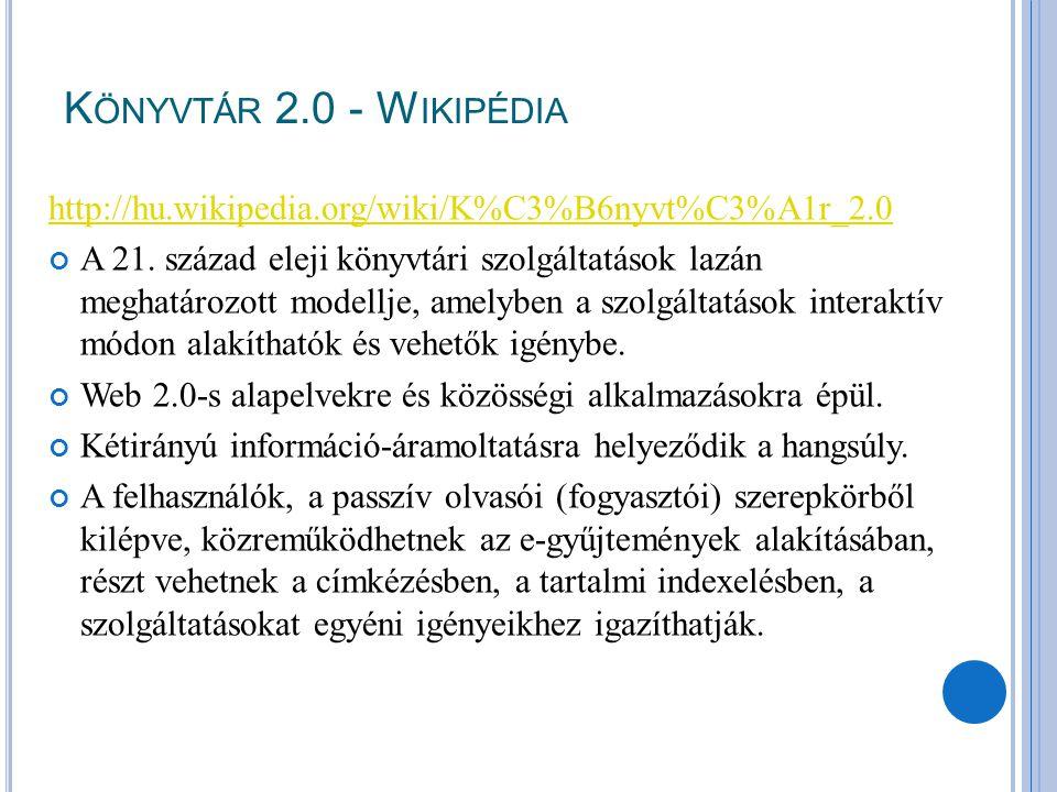 K ÖNYVTÁR 2.0 - W IKIPÉDIA http://hu.wikipedia.org/wiki/K%C3%B6nyvt%C3%A1r_2.0 A 21. század eleji könyvtári szolgáltatások lazán meghatározott modellj