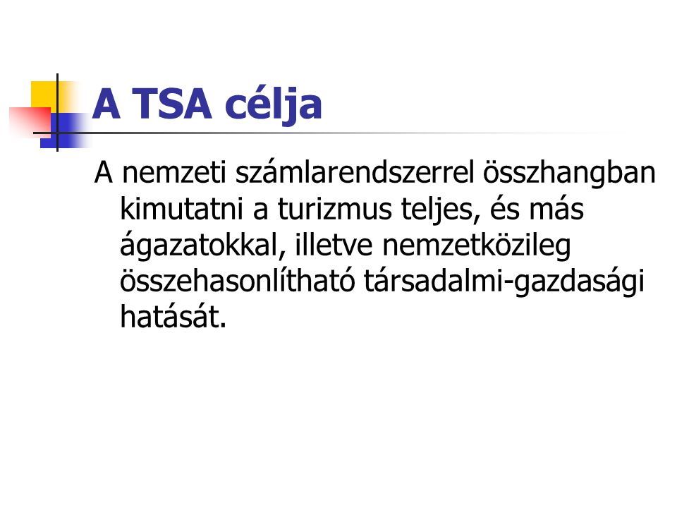 A TSA célja A nemzeti számlarendszerrel összhangban kimutatni a turizmus teljes, és más ágazatokkal, illetve nemzetközileg összehasonlítható társadalmi-gazdasági hatását.