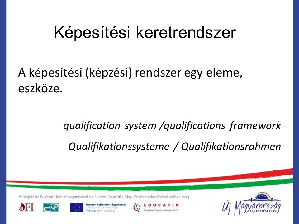 Nemzeti képesítési (képzési) rendszer Magában foglalja az összes struktúrát, intézményt és aktivitást, ami egy képesítés elnyeréséig vezet.
