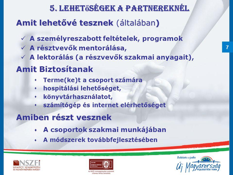 7 5. Lehet ő ségek a Partnereknél Amit lehetővé tesznekáltalában) Amit lehetővé tesznek (általában) A személyreszabott feltételek, programok A résztve