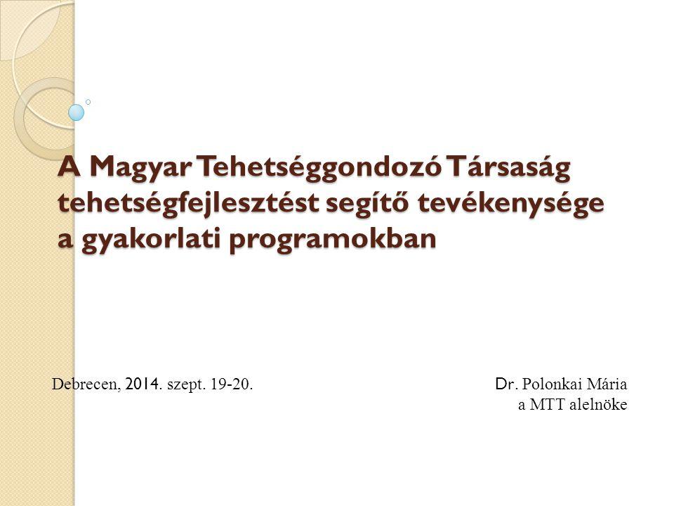 A Magyar Tehetséggondozó Társaság tehetségfejlesztést segítő tevékenysége a gyakorlati programokban Debrecen, 2014.