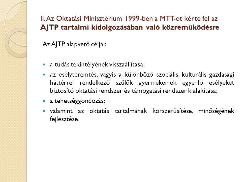 II. Az Oktatási Minisztérium 1999-ben a MTT-ot kérte fel az AJTP tartalmi kidolgozásában való közreműködésre Az AJTP alapvető céljai: a tudás tekintél