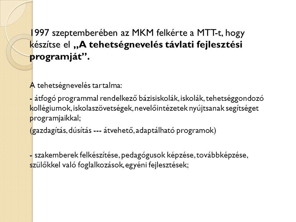 """1997 szeptemberében az MKM felkérte a MTT-t, hogy készítse el """"A tehetségnevelés távlati fejlesztési programját ."""