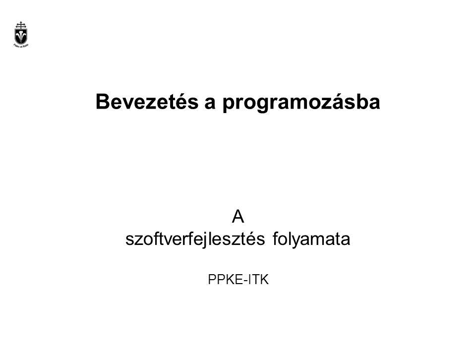 PPKE-ITK Bevezetés a programozásba1 / 12 Integráció, verifikáció, validáció Az integráció a szoftver egyes részeinek összeillesztése, együttműködésük tesztelése és az elkészült szoftver beillesztése környezetébe, a környezeti kapcsolatok tesztelése.