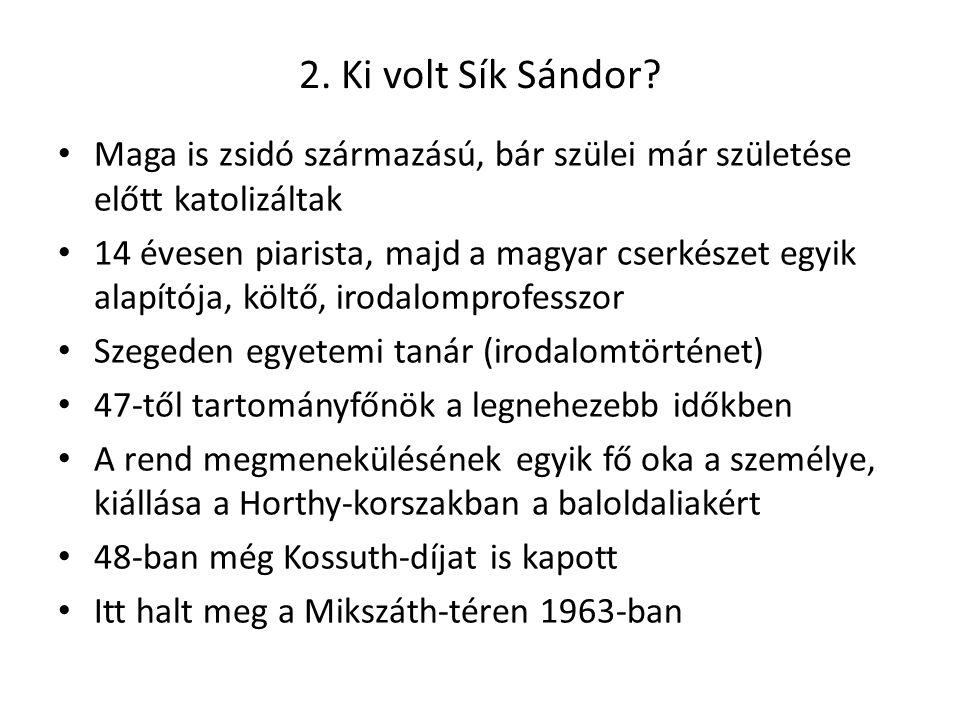 2. Ki volt Sík Sándor? Maga is zsidó származású, bár szülei már születése előtt katolizáltak 14 évesen piarista, majd a magyar cserkészet egyik alapít