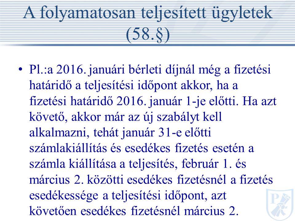A folyamatosan teljesített ügyletek (58.§) Pl.:a 2016.