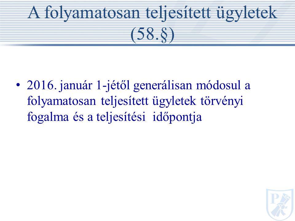 A folyamatosan teljesített ügyletek (58.§) 2016.