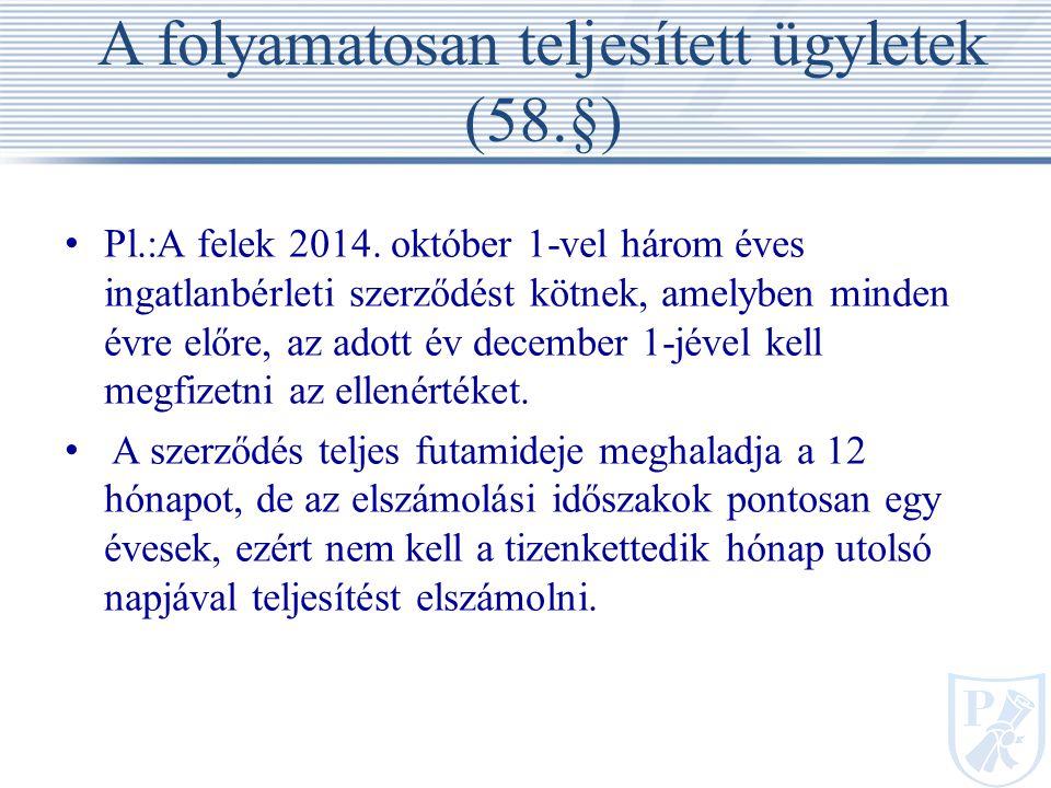 A folyamatosan teljesített ügyletek (58.§) Pl.:A felek 2014.