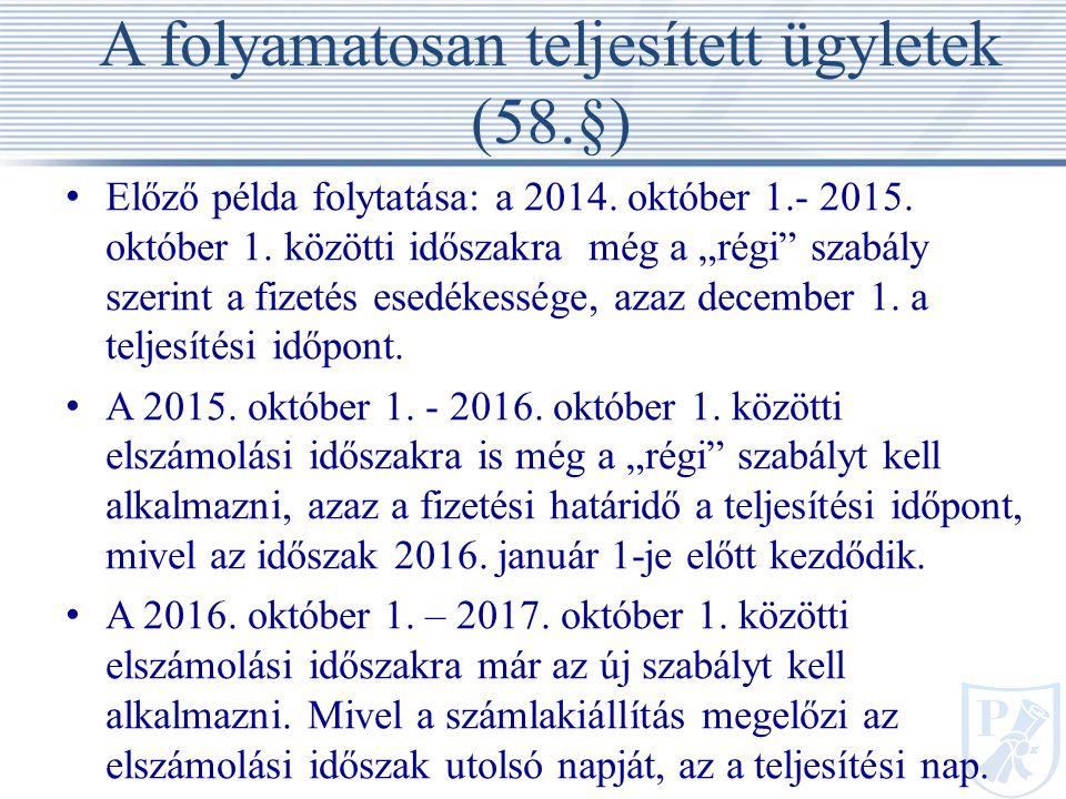 A folyamatosan teljesített ügyletek (58.§) Előző példa folytatása: a 2014.
