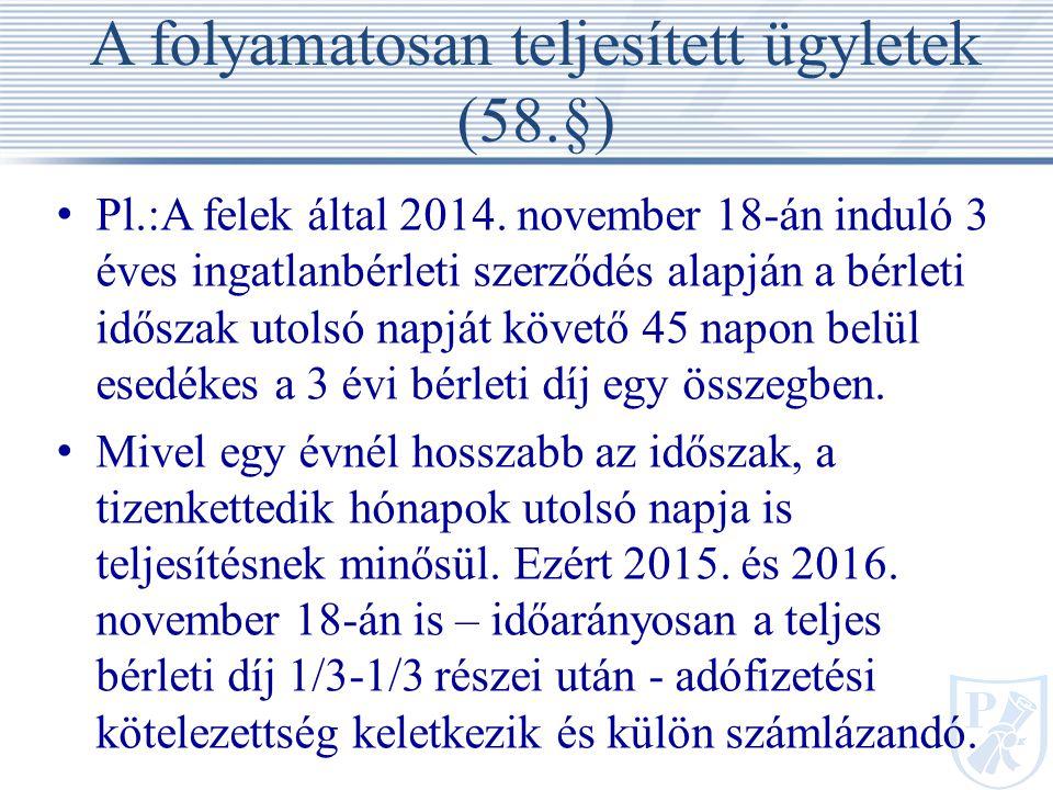 A folyamatosan teljesített ügyletek (58.§) Pl.:A felek által 2014.