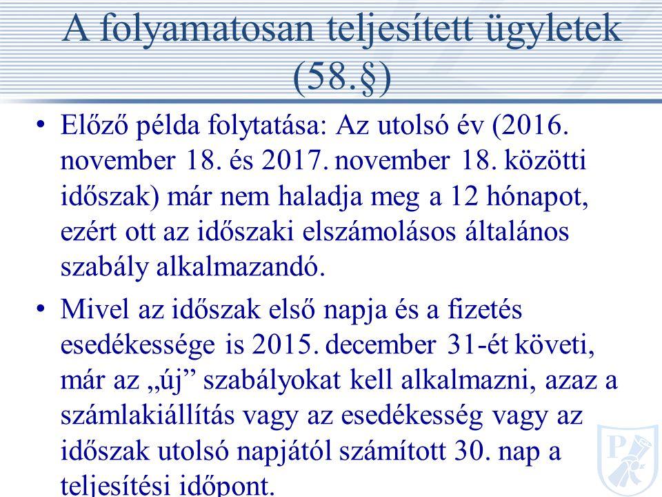 A folyamatosan teljesített ügyletek (58.§) Előző példa folytatása: Az utolsó év (2016.
