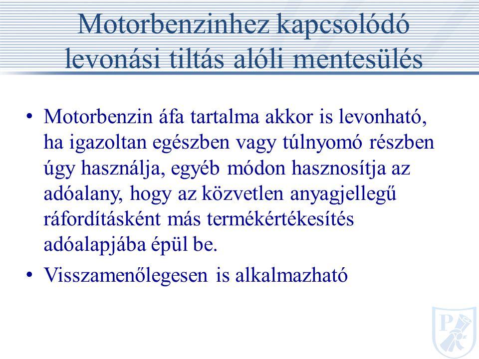 Motorbenzinhez kapcsolódó levonási tiltás alóli mentesülés Motorbenzin áfa tartalma akkor is levonható, ha igazoltan egészben vagy túlnyomó részben úgy használja, egyéb módon hasznosítja az adóalany, hogy az közvetlen anyagjellegű ráfordításként más termékértékesítés adóalapjába épül be.