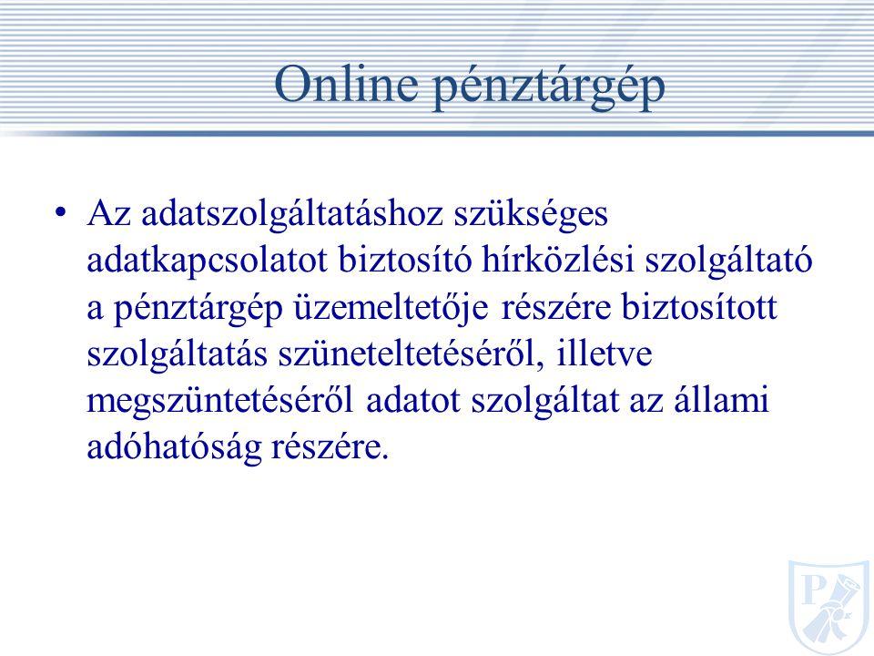 Online pénztárgép Az adatszolgáltatáshoz szükséges adatkapcsolatot biztosító hírközlési szolgáltató a pénztárgép üzemeltetője részére biztosított szolgáltatás szüneteltetéséről, illetve megszüntetéséről adatot szolgáltat az állami adóhatóság részére.
