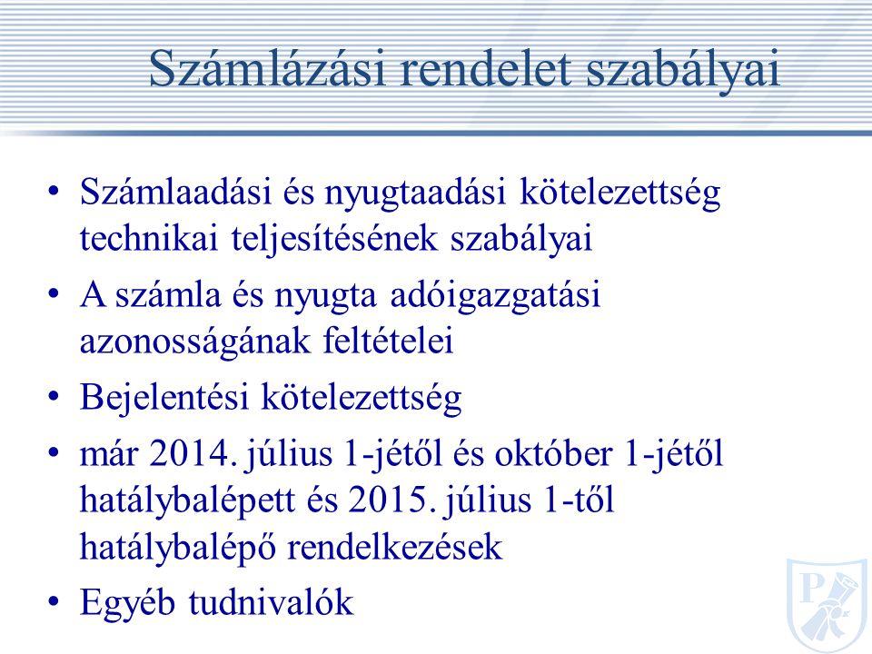 Számlázási rendelet szabályai Számlaadási és nyugtaadási kötelezettség technikai teljesítésének szabályai A számla és nyugta adóigazgatási azonosságának feltételei Bejelentési kötelezettség már 2014.