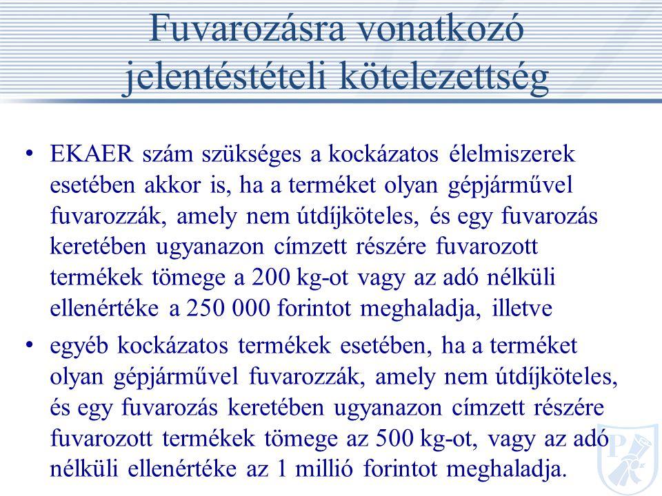 Fuvarozásra vonatkozó jelentéstételi kötelezettség EKAER szám szükséges a kockázatos élelmiszerek esetében akkor is, ha a terméket olyan gépjárművel fuvarozzák, amely nem útdíjköteles, és egy fuvarozás keretében ugyanazon címzett részére fuvarozott termékek tömege a 200 kg-ot vagy az adó nélküli ellenértéke a 250 000 forintot meghaladja, illetve egyéb kockázatos termékek esetében, ha a terméket olyan gépjárművel fuvarozzák, amely nem útdíjköteles, és egy fuvarozás keretében ugyanazon címzett részére fuvarozott termékek tömege az 500 kg-ot, vagy az adó nélküli ellenértéke az 1 millió forintot meghaladja.