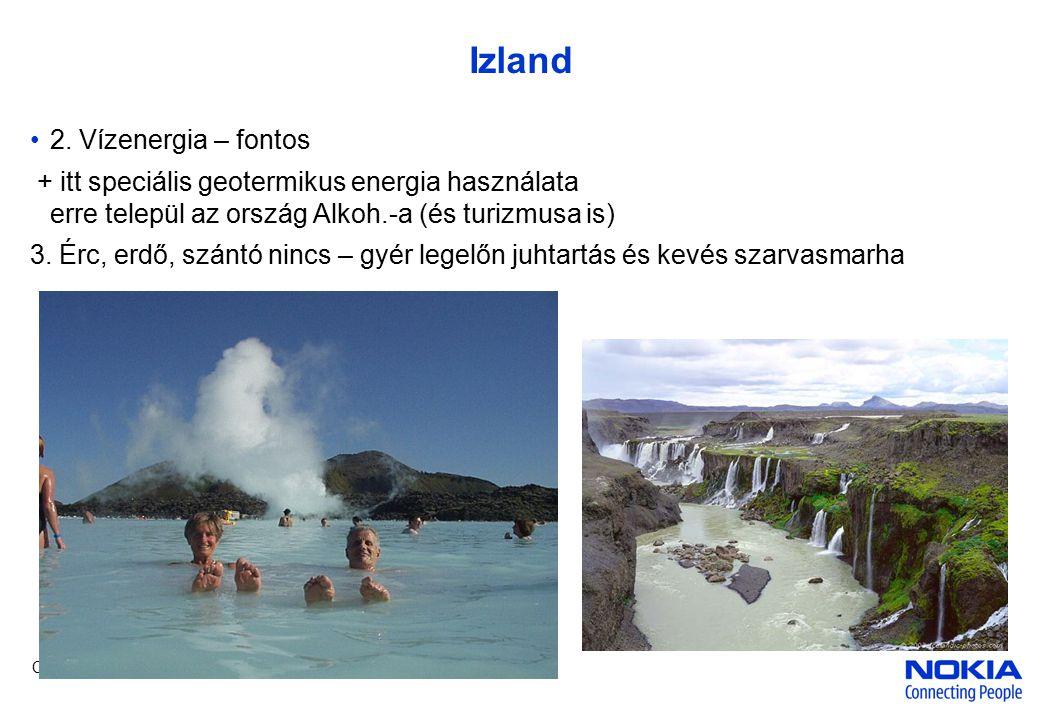 Company Confidential Izland 2. Vízenergia – fontos + itt speciális geotermikus energia használata erre települ az ország Alkoh.-a (és turizmusa is) 3.