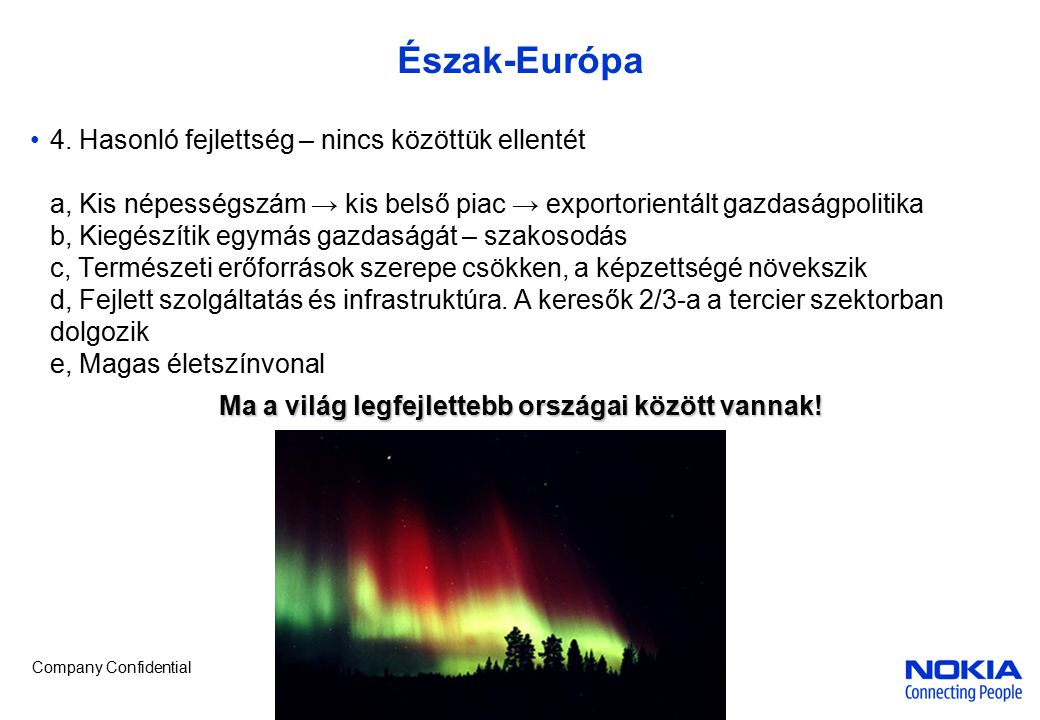 Company Confidential Észak-Európa 4. Hasonló fejlettség – nincs közöttük ellentét a, Kis népességszám → kis belső piac → exportorientált gazdaságpolit