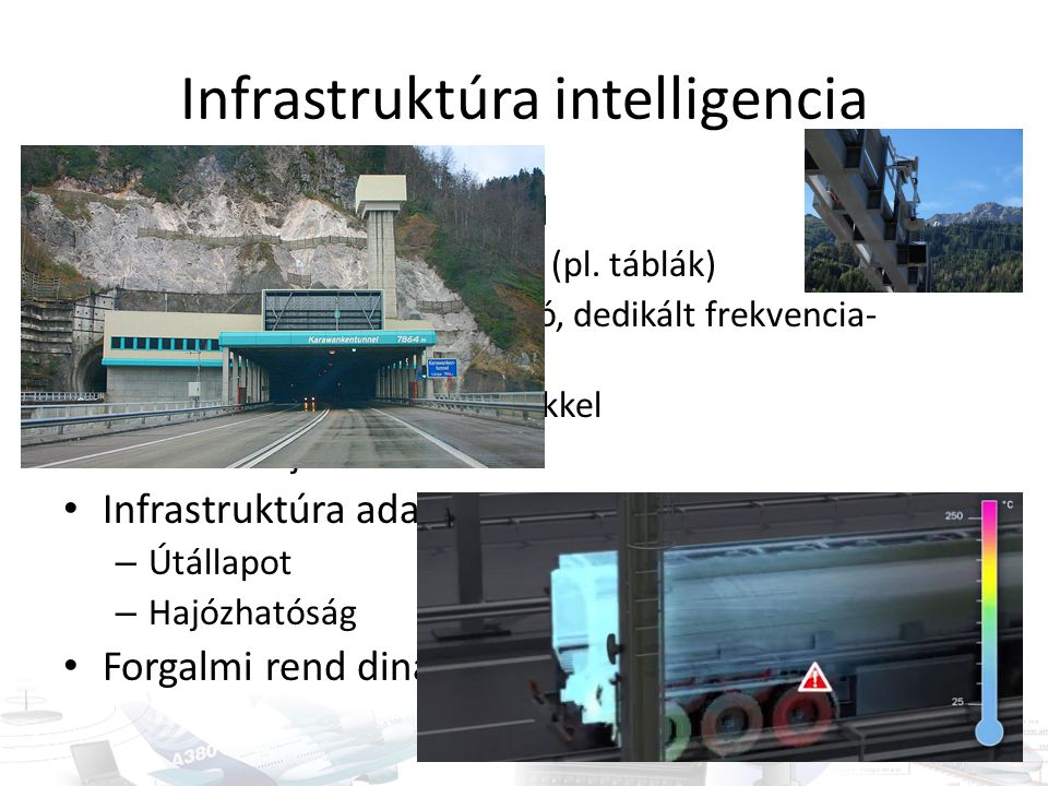 Infrastruktúra intelligencia Adatközlés a járművekkel – Útfenntartók járművekkel (pl. táblák) – Szabványos kommunikáció, dedikált frekvencia- tartomán