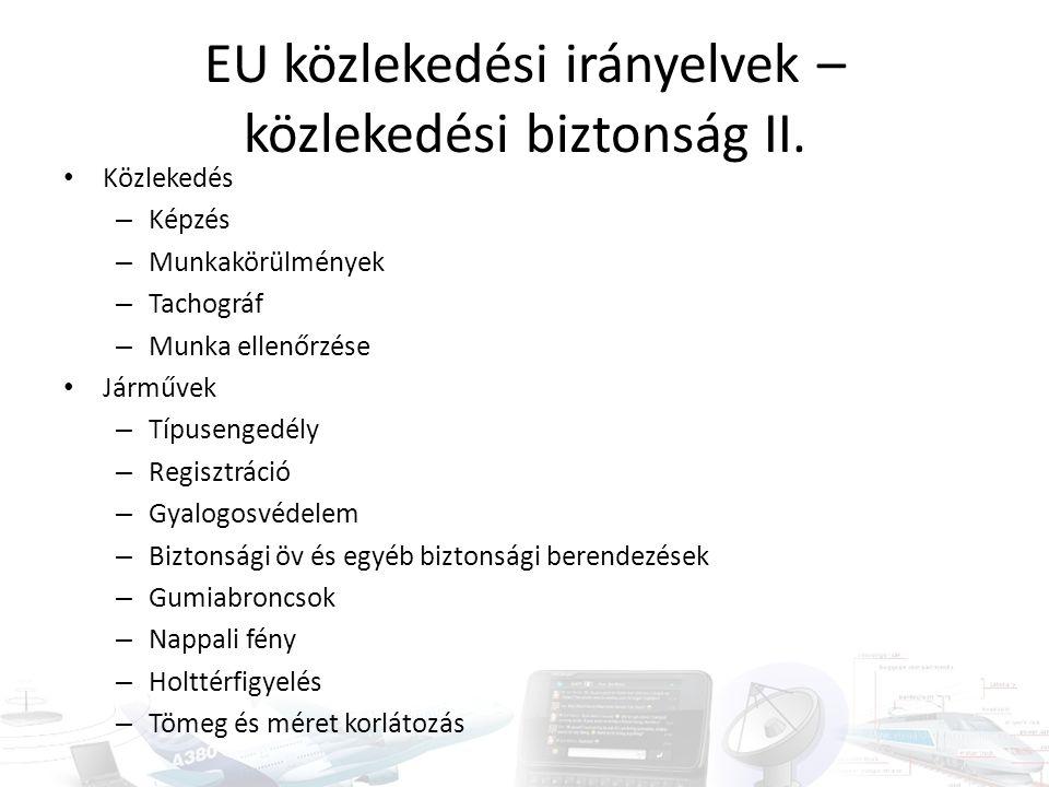 EU közlekedési irányelvek – közlekedési biztonság II. Közlekedés – Képzés – Munkakörülmények – Tachográf – Munka ellenőrzése Járművek – Típusengedély