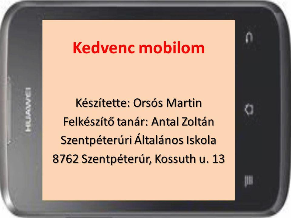 Kedvenc mobilom Készítette: Orsós Martin Felkészítő tanár: Antal Zoltán Szentpéterúri Általános Iskola 8762 Szentpéterúr, Kossuth u. 13