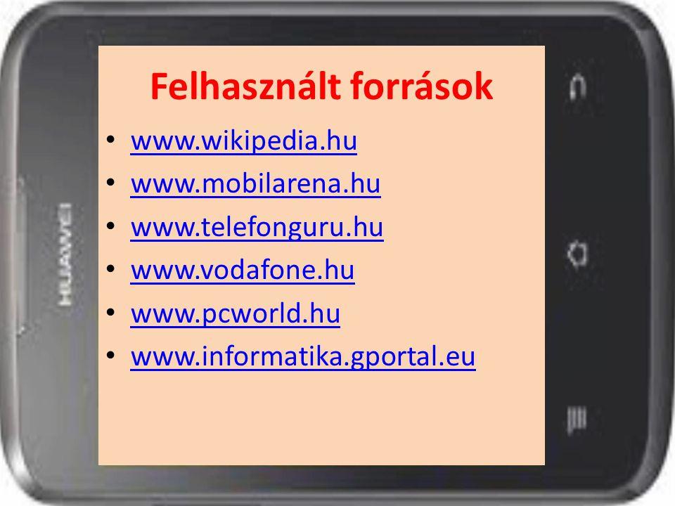 Felhasznált források www.wikipedia.hu www.mobilarena.hu www.telefonguru.hu www.vodafone.hu www.pcworld.hu www.informatika.gportal.eu