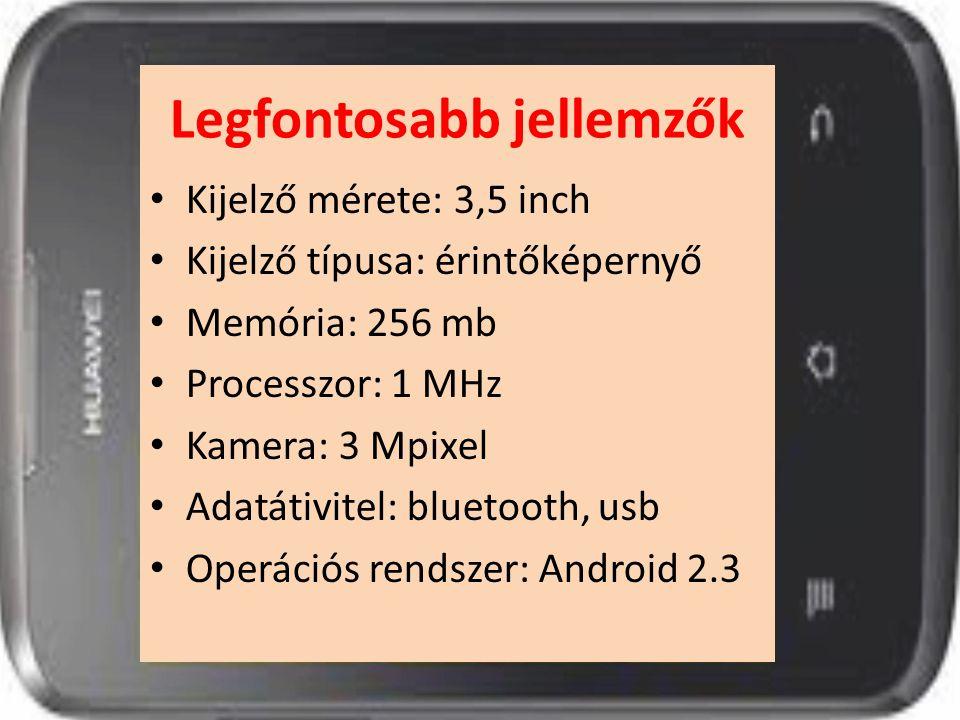 Legfontosabb jellemzők Kijelző mérete: 3,5 inch Kijelző típusa: érintőképernyő Memória: 256 mb Processzor: 1 MHz Kamera: 3 Mpixel Adatátivitel: blueto