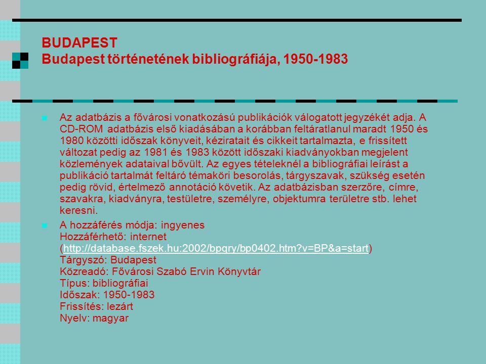 BUDAPEST Budapest történetének bibliográfiája, 1950-1983 Az adatbázis a fővárosi vonatkozású publikációk válogatott jegyzékét adja. A CD-ROM adatbázis