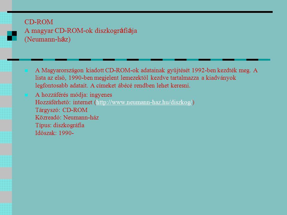 CD-ROM A magyar CD-ROM-ok diszkogr á fi á ja (Neumann-h á z) A Magyarországon kiadott CD-ROM-ok adatainak gyűjtését 1992-ben kezdték meg.