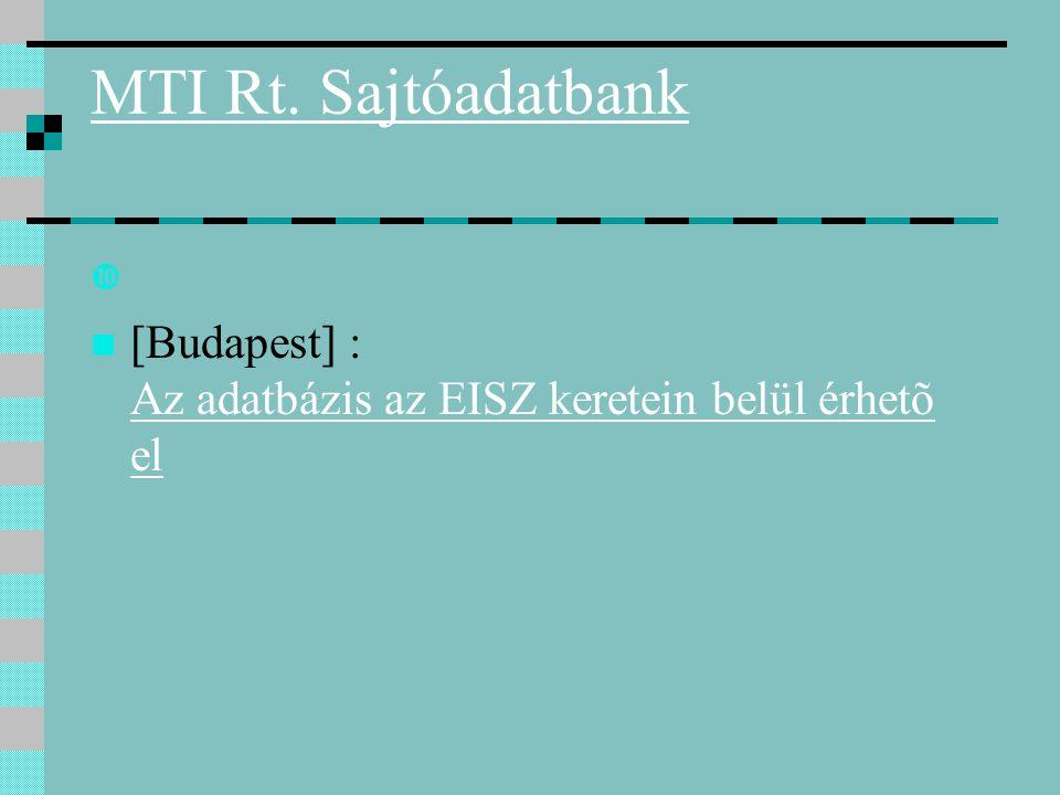 MTI Rt. Sajtóadatbank  [Budapest] : Az adatbázis az EISZ keretein belül érhetõ el Az adatbázis az EISZ keretein belül érhetõ el