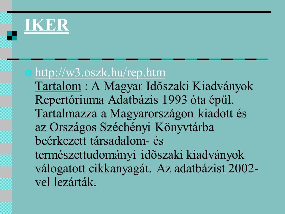 IKER  http://w3.oszk.hu/rep.htm Tartalom : A Magyar Idõszaki Kiadványok Repertóriuma Adatbázis 1993 óta épül. Tartalmazza a Magyarországon kiadott és