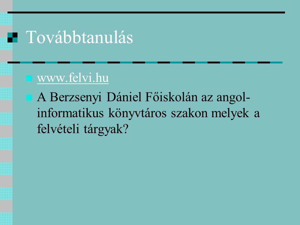 Továbbtanulás www.felvi.hu A Berzsenyi Dániel Főiskolán az angol- informatikus könyvtáros szakon melyek a felvételi tárgyak?