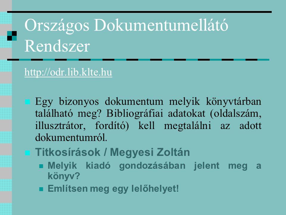 Országos Dokumentumellátó Rendszer http://odr.lib.klte.hu Egy bizonyos dokumentum melyik könyvtárban található meg? Bibliográfiai adatokat (oldalszám,