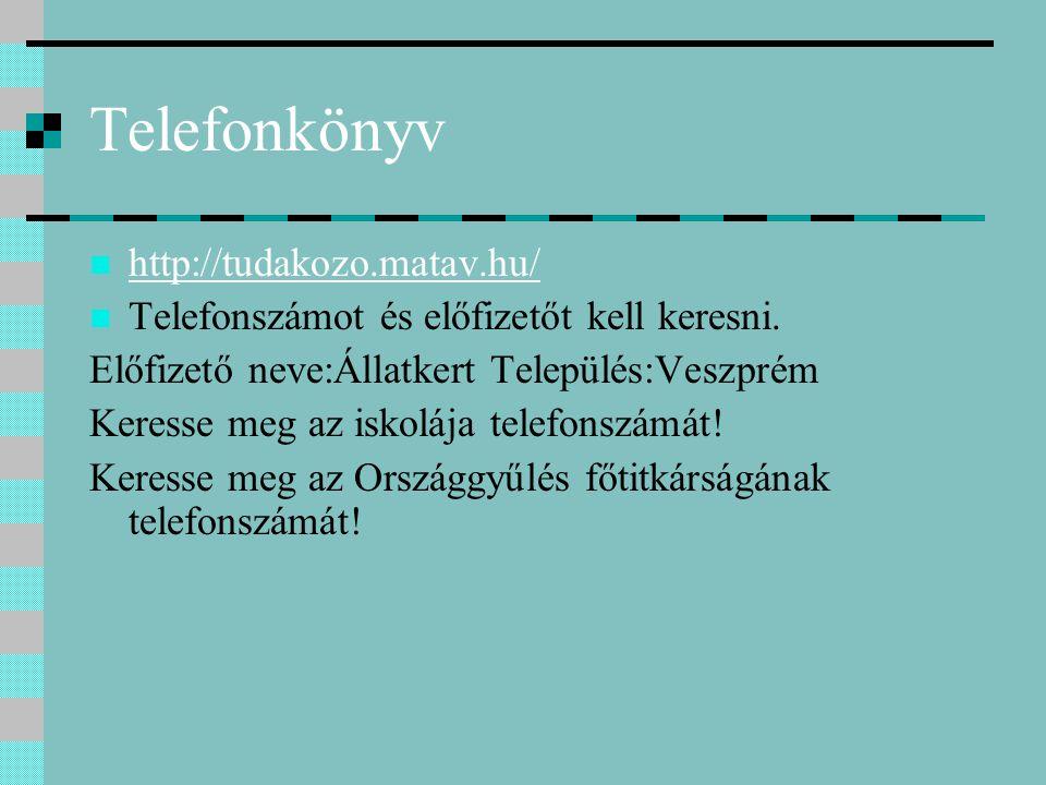 Telefonkönyv http://tudakozo.matav.hu/ Telefonszámot és előfizetőt kell keresni. Előfizető neve:Állatkert Település:Veszprém Keresse meg az iskolája t