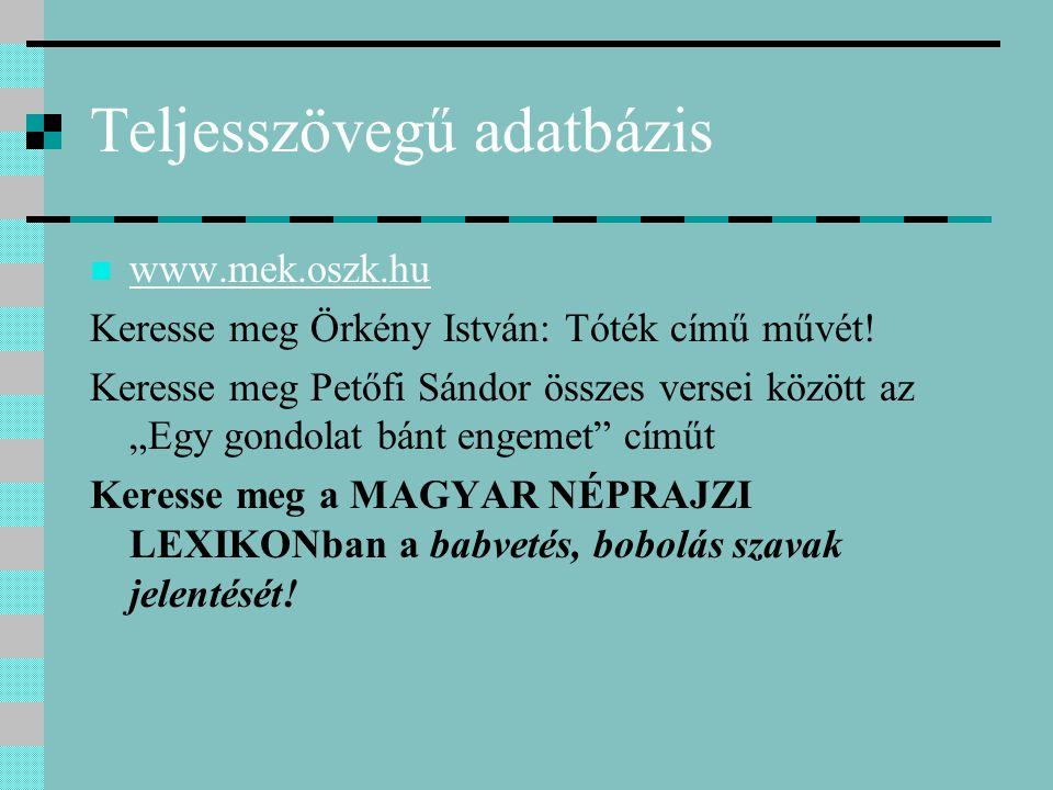 Teljesszövegű adatbázis www.mek.oszk.hu Keresse meg Örkény István: Tóték című művét.