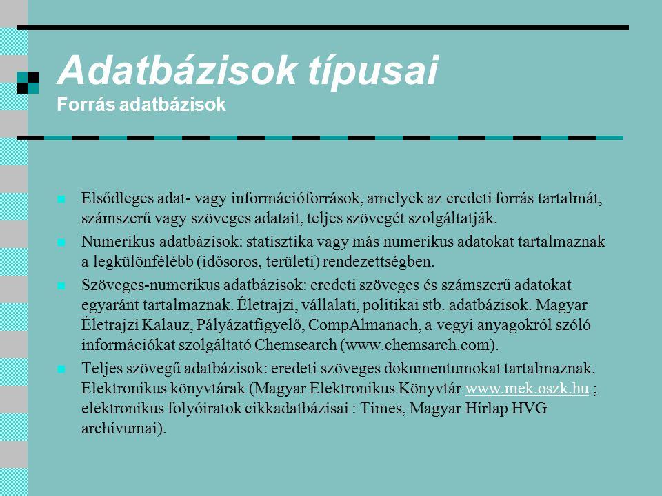 Adatbázisok típusai Forrás adatbázisok Elsődleges adat- vagy információforrások, amelyek az eredeti forrás tartalmát, számszerű vagy szöveges adatait,
