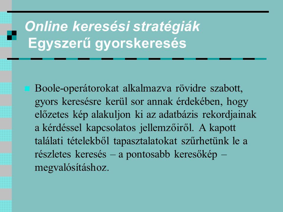 Online keresési stratégiák Egyszerű gyorskeresés Boole-operátorokat alkalmazva rövidre szabott, gyors keresésre kerül sor annak érdekében, hogy előzet