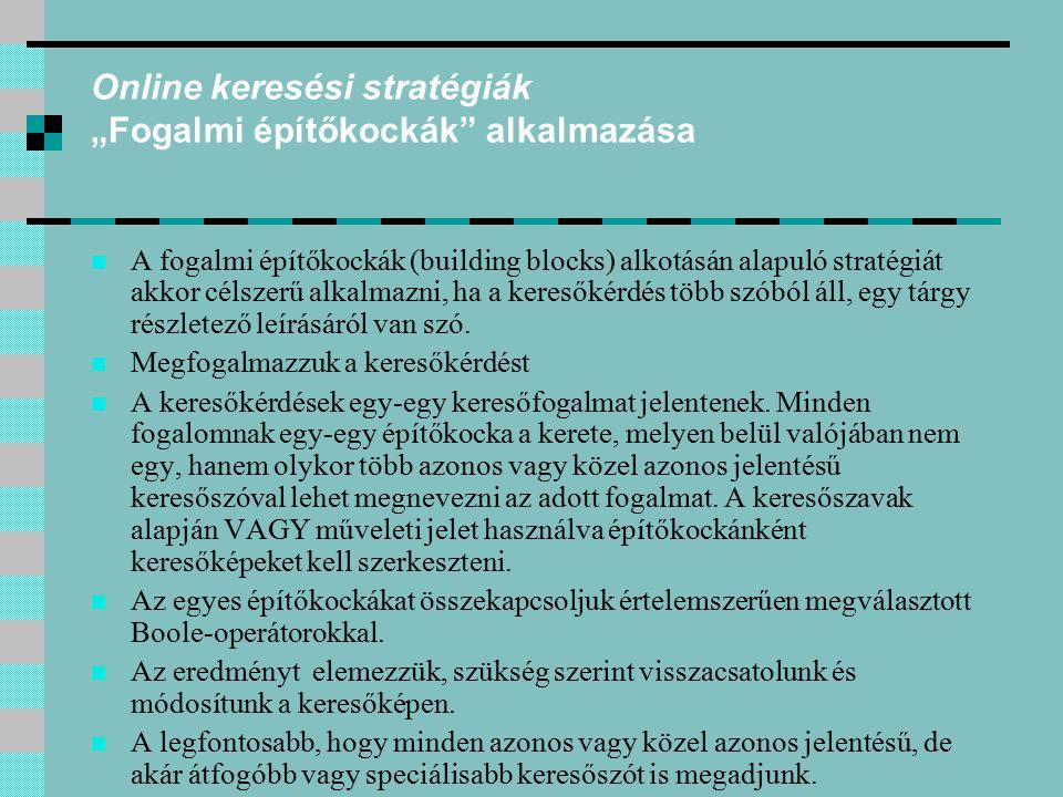 """Online keresési stratégiák """"Fogalmi építőkockák"""" alkalmazása A fogalmi építőkockák (building blocks) alkotásán alapuló stratégiát akkor célszerű alkal"""