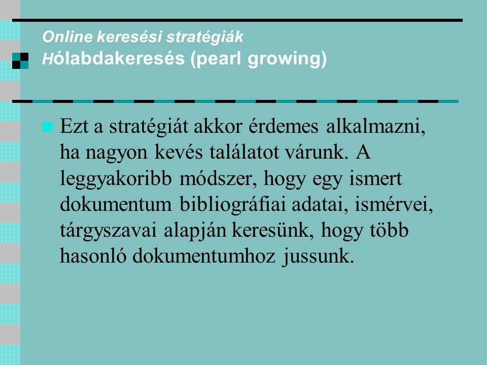 Online keresési stratégiák H ólabdakeresés (pearl growing) Ezt a stratégiát akkor érdemes alkalmazni, ha nagyon kevés találatot várunk. A leggyakoribb