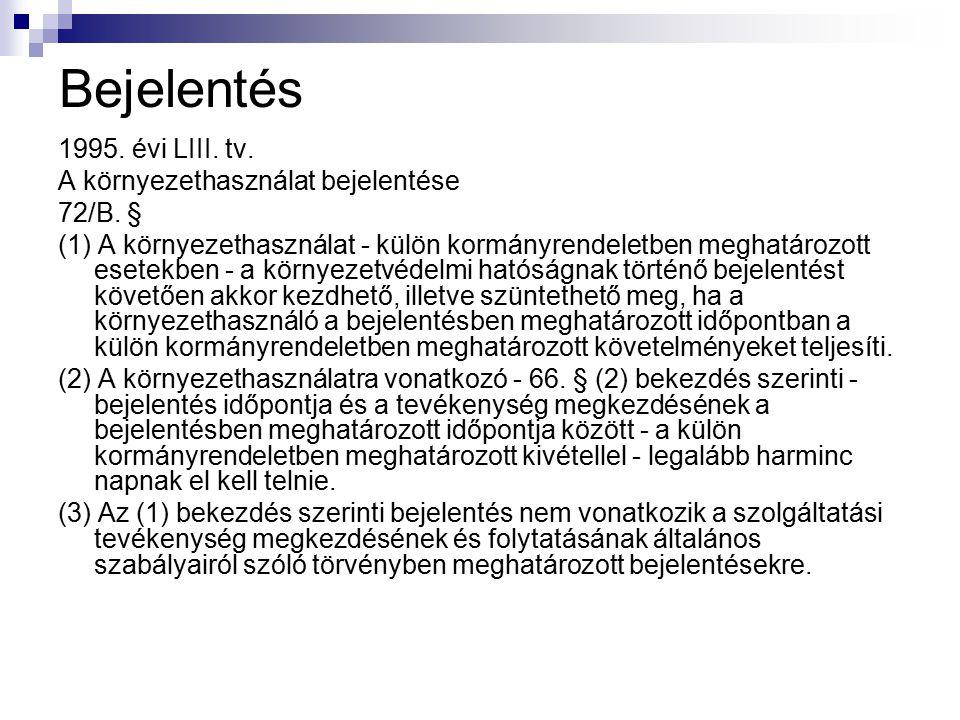Bejelentés 1995. évi LIII. tv. A környezethasználat bejelentése 72/B. § (1) A környezethasználat - külön kormányrendeletben meghatározott esetekben -