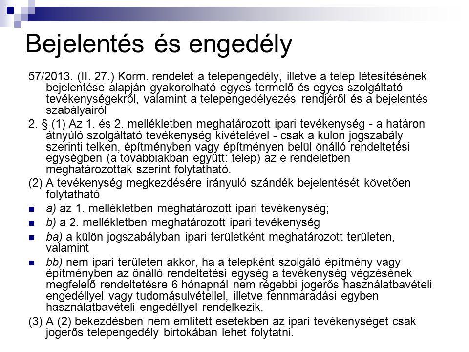 Bejelentés és engedély 57/2013. (II. 27.) Korm. rendelet a telepengedély, illetve a telep létesítésének bejelentése alapján gyakorolható egyes termelő