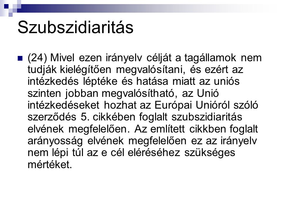 Szubszidiaritás (24) Mivel ezen irányelv célját a tagállamok nem tudják kielégítően megvalósítani, és ezért az intézkedés léptéke és hatása miatt az u