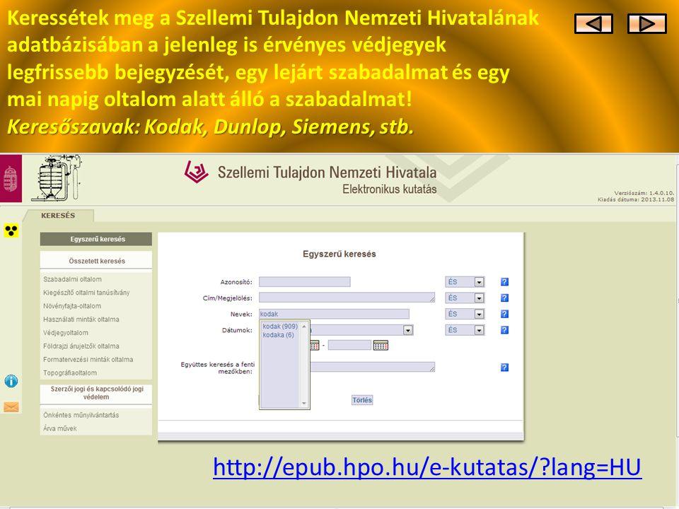 http://epub.hpo.hu/e-kutatas/?lang=HU Keressétek meg a Szellemi Tulajdon Nemzeti Hivatalának adatbázisában a jelenleg is érvényes védjegyek legfrisseb