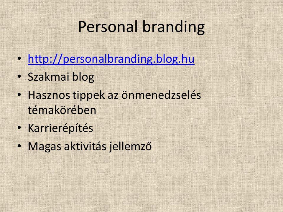 Personal branding http://personalbranding.blog.hu Szakmai blog Hasznos tippek az önmenedzselés témakörében Karrierépítés Magas aktivitás jellemző