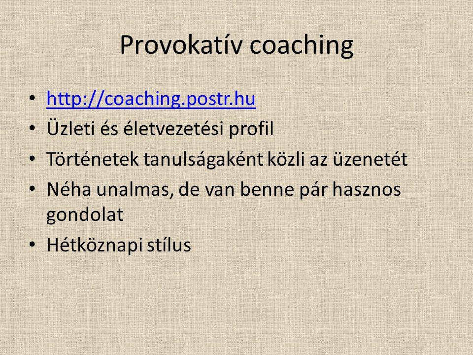 Provokatív coaching http://coaching.postr.hu Üzleti és életvezetési profil Történetek tanulságaként közli az üzenetét Néha unalmas, de van benne pár h