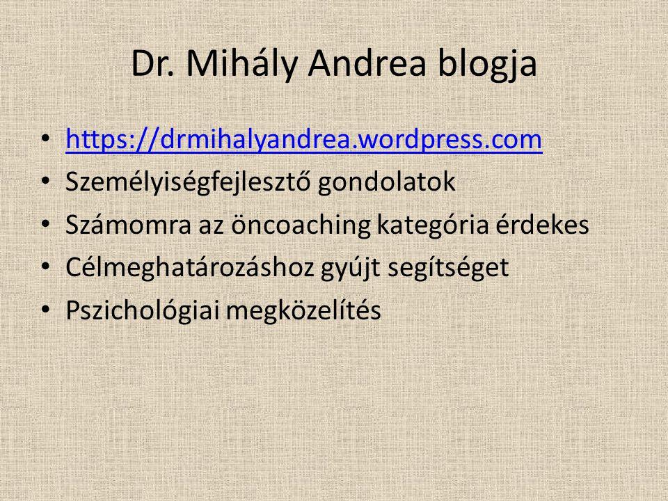 Dr. Mihály Andrea blogja https://drmihalyandrea.wordpress.com Személyiségfejlesztő gondolatok Számomra az öncoaching kategória érdekes Célmeghatározás