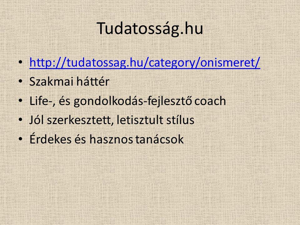 Tudatosság.hu http://tudatossag.hu/category/onismeret/ Szakmai háttér Life-, és gondolkodás-fejlesztő coach Jól szerkesztett, letisztult stílus Érdeke