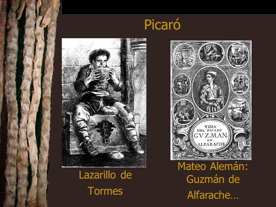 Lazarillo de Tormes Picaró Mateo Alemán: Guzmán de Alfarache…