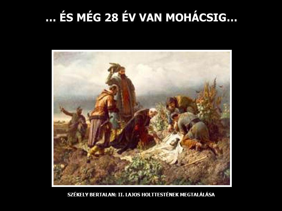 … ÉS MÉG 28 ÉV VAN MOHÁCSIG… SZÉKELY BERTALAN: II. LAJOS HOLTTESTÉNEK MEGTALÁLÁSA
