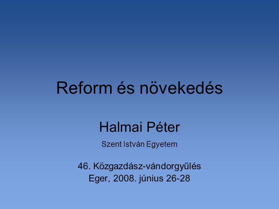 Reform és növekedés Halmai Péter Szent István Egyetem 46. Közgazdász-vándorgyűlés Eger, 2008. június 26-28